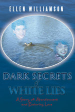 Dark Secrets - White Lies : A story of abandonment and enduring love - Ellen Williamson