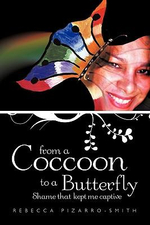 From a Coccoon to a Butterfly : Shame That Kept Me Captive - Rebecca Pizarro-Smith