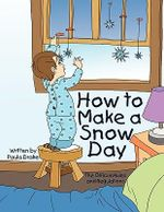 How to Make a Snow Day : The Official Rules and Regulations - Paula Drake