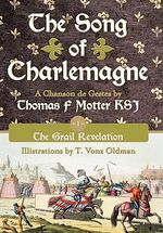 The Song of Charlemagne : Book One - The Grail Revelation - Thomas F. Motter Ksj