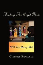 Finding the Right Mate : Will You Marry Me? - Gilbert Edwards