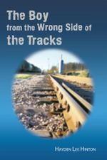 The Boy from the Wrong Side of the Tracks - Hayden Lee Hinton
