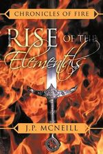 Chronicles of Fire : Rise of the Elementals - J. P. Mcneill