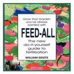 Feed-All : The New Do-It-Yourself Guide to Fertilization - William Sidote
