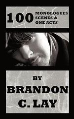 100 Monologues, Scenes and One Acts - Brandon C. Lay