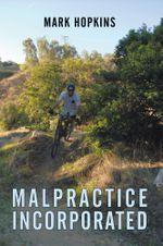 Malpractice Incorporated - Mark Hopkins
