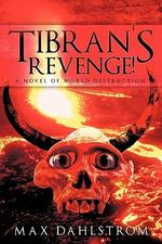 Tibran's Revenge! : A Novel of World Destruction - Max Dahlstrom