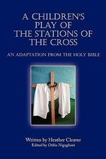 A Children's Play of the Stations of the Cross : An Adaptation from the Holy Bible - Heather Cleaver