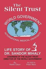The Silent Trust : Life Story of Dr. Sandor Mihaly - Martin Olson