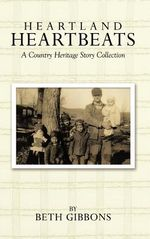 Heartland Heartbeats : A Country Heritage Story Collection - Beth Gibbons