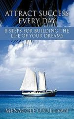 Attract Success Every Day : 8 Steps for Building the Life of Your Dreams - Menacole O'sullivan