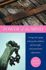 Power of the Mind : Living and Coping with Psychic Abilities, Spiritual Gifts, and Paranormal Information - Renee Lloyd