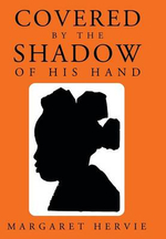 Covered by the Shadow of His Hand - Margaret Hervie