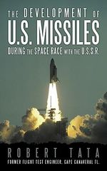 The Development of U.S. Missiles During the Space Race with the U.S.S.R. - Robert Tata