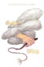 God's Whip - Reverend Dennis R. Grubbs