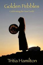 Golden Pebbles : Celebrating the New Earth - Tritia Hamilton