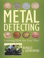 METAL DETECTING - Learning How the Easy Way! - Ronald J. Kamrowski