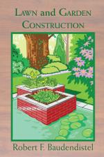Lawn and Garden Construction - Robert F. Baudendistel