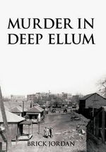 Murder in Deep Ellum - Brick Jordan