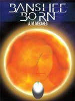 Banshee Born - A. M. Megahed