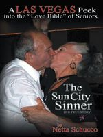 The Sun City Sinner : A Las Vegas Peek into the Love Bible of Seniors - Netta Schucco