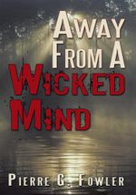 Away From A Wicked Mind - Pierre G. Fowler