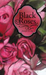 Black Roses - Jennifer Jo Fay