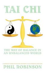 Tai Chi : the Way of Balance in an Unbalanced World - Phil Robinson