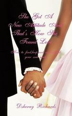 She's Got a New Attitude & That's How She Found Love : How to Find, Keep, and Understand Your Soul Mate - Dsheray Richards