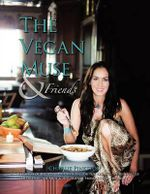 The Vegan Muse & Friends : A Collection of Recipes & Inspirations for the Vegan & Yogic Lifestyle - Charlie Pinkston