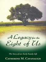 A Legacy for the Eight of Us : The Story of our Early Family Life - Catherine M. Cavanaugh
