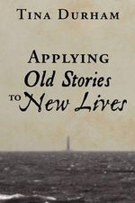 Applying Old Stories to New Lives - Tina Durham