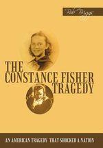 The Constance Fisher Tragedy - Bob Briggs