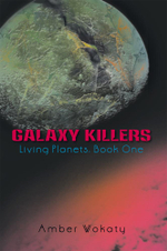 Galaxy Killers : Living Planets: Book One - Amber Wokaty