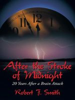 After the Stroke of Midnight : 20 Years After a Brain Attack - Robert F. Smith