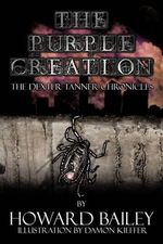 The Purple Creation : The Dexter Tanner Chronicles - Howard Duff Bailey