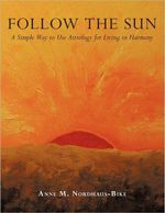 Follow the Sun : A Simple Way to Use Astrology for Living in Harmony - Anne M. Nordhaus-Bike