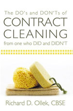 The DO's and DON'Ts of Contract Cleaning From One Who DID and DIDN'T - Richard D. Ollek CBSE