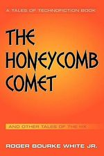 The Honeycomb Comet : Tales of the Hx - Roger Bourke, Jr. White