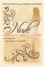 Nude : Unveiling Your Inner Beauty & Sensuality - Kym Jackson