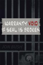 Warranty Void If Seal Is Broken - Jon Bush