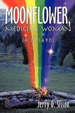 Moonflower, Medicine Woman : A.d. 1490 - Jerry D. Sisson