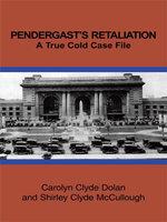 PENDERGAST'S RETALIATION : A True Cold Case File - Carolyn Clyde Dolan