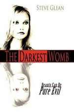 The Darkest Womb : Beauty Can Be Pure Evil - Steve Glean