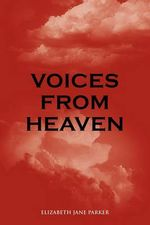 Voices from Heaven - Elizabeth Jane Parker