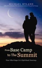 From Base Camp to the Summit : Your Marriage Is a Spiritual Journey - Michael Hyland