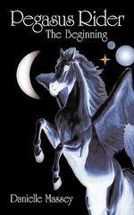 Pegasus Rider : The Beginning - Danielle Massey