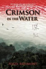 Crimson in the Water : Tsai Yuling's Dramatic Early Life in Subtropical South-east China Between 1934 and 1945 - Nigel Beaumont