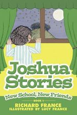 Joshua Stories : New School, New Friends - Richard France