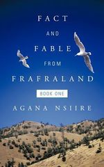 Fact and Fable from Frafraland : Book One - Aganansiire